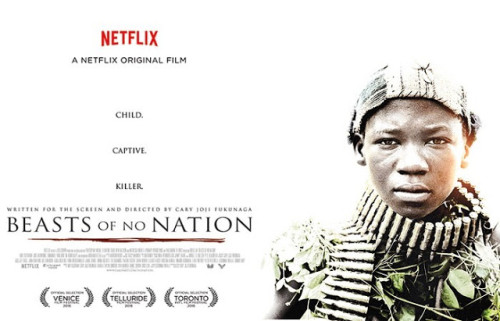 MOVIES: BEASTS OF NO NATION  Movie. Films You May Have Missed in 2015